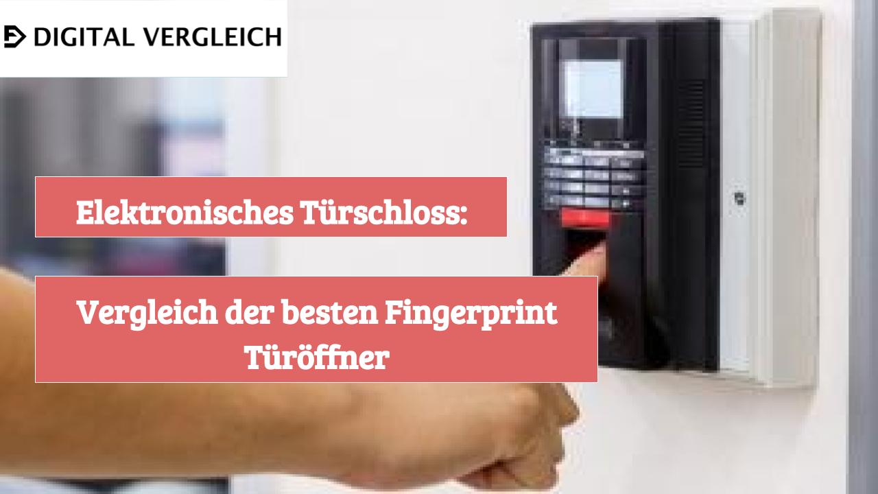 Elektronisches Türschloss Vergleich der besten Fingerprint Türöffner